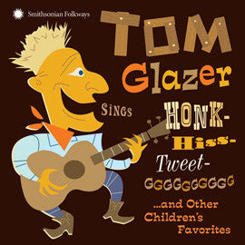 Tom Glazer Sings Honk-Hiss-Tweet-GGGGGGGGGG and Other Children's Favorites CD