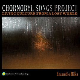 Ensemble Hilka: Chornobyl Songs Project: Living Culture from a Lost World CD