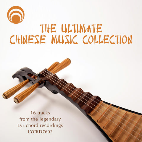 "The Ultimate Chinese Music Collection: 16 Tracks from the Legendary Lyrichord Recordings - <font color=""bf0606""><i>DOWNLOAD ONLY</i></font> LYR-7602"