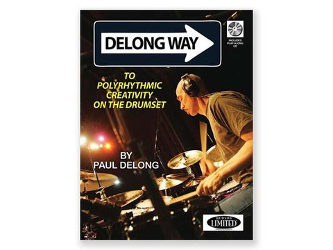 DeLong Way: To Polyrhythmic Creativity on the Drumset