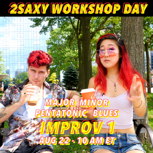 2SAXY Workshop Day - Improv 1: Pentatonic, Blues Scales, Major & Minor Scales (August 22, 2020 | 10am - 11:30am ET)