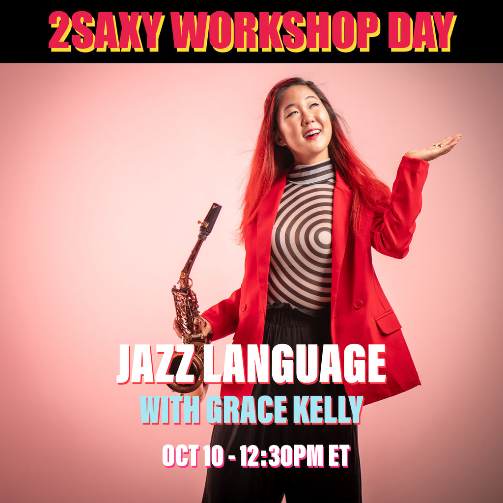 2SAXY Workshop - Jazz Language with Grace Kelly (October 10, 2020 | 12:30pm - 1:30pm ET)