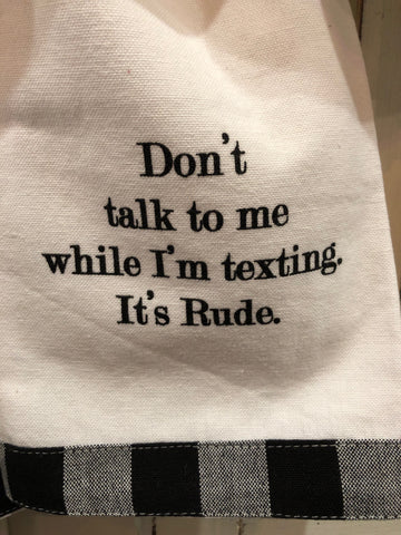 Don't talk to me while I'm texting...