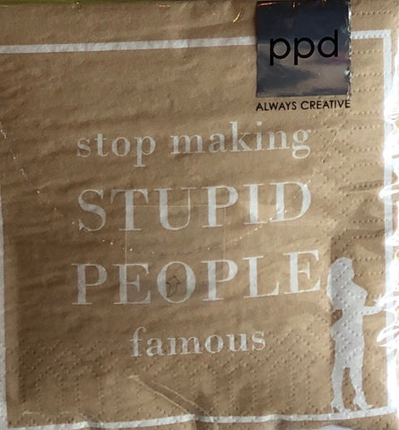 Stop making stupid people...Beverage/Cocktail Napkins