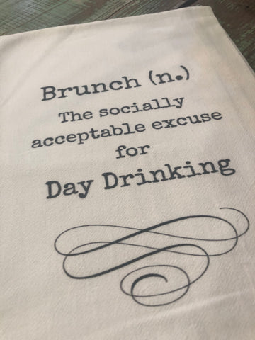 Brunch (n.) The socially acceptable excuse for day drinking- Flour Sack Towels