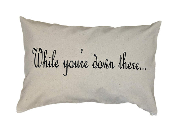 "ItSoMe | While You're Down There. | 12"" x 18"" Canvas Pillow Cover 