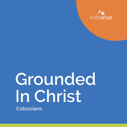 Grounded In Christ - 10 Lessons