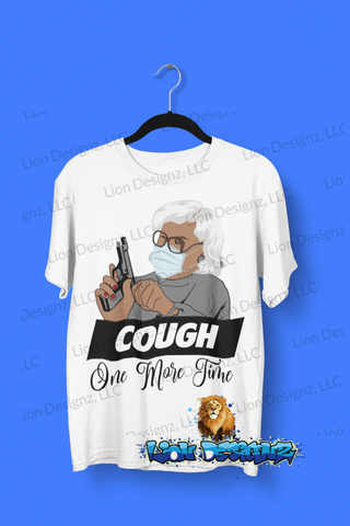"Funny Madea ""Cough One More Time"" T shirt"