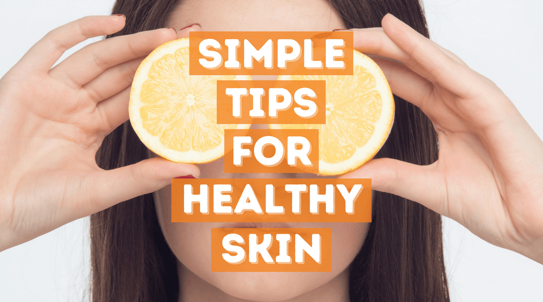 SIMPLE TIPS TO GET THE HEALTHY SKIN