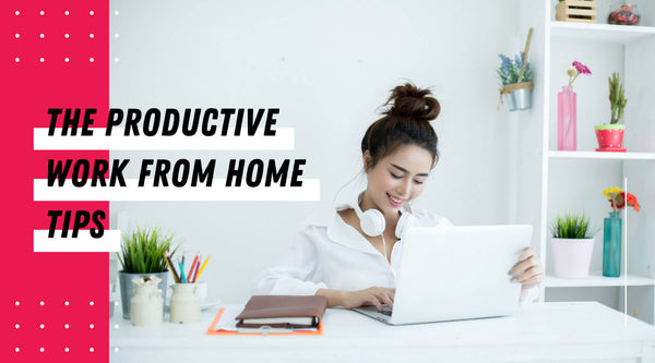 HOW TO IMPROVE YOUR WORK FROM HOME