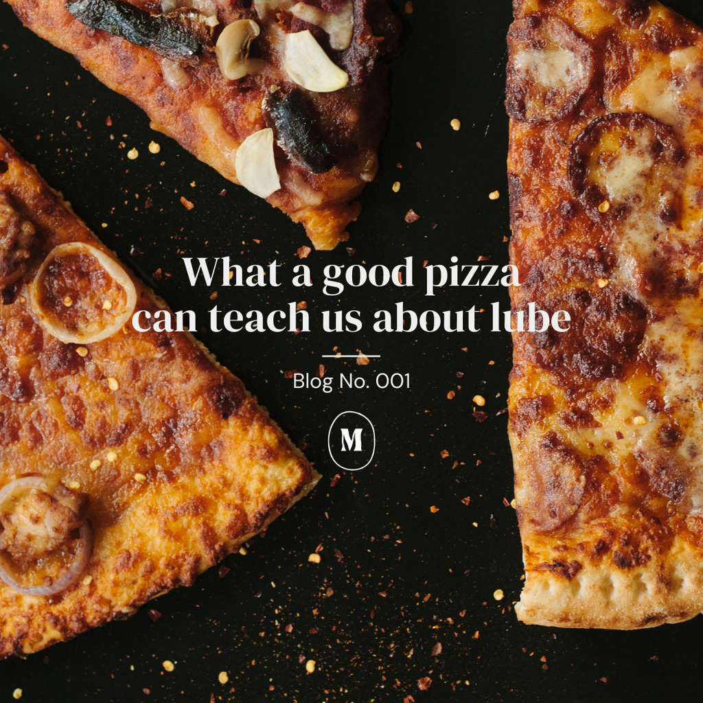 What a good pizza can teach us about lube