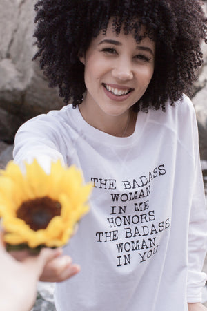 The Badass Woman In Me Honors The Badass Woman In You - Sweatshirts