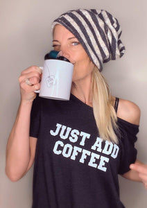 JUST ADD COFFEE Tees - Several Options