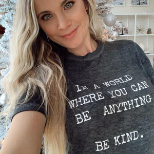 In a World Where You Can Be Anything, BE KIND Tees - Dark Gray