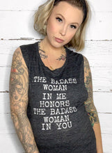 Load image into Gallery viewer, The Badass Woman In Me Honors The Badass Woman In You - Muscle Tank