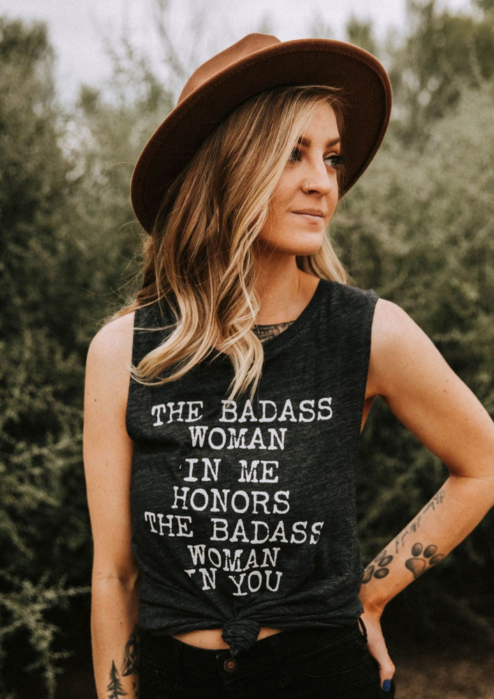 The Badass Woman In Me Honors The Badass Woman In You - Muscle Tank