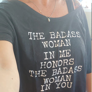 The Badass Woman In Me Honors The Badass Woman In You - Off the Shoulder
