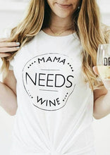 Load image into Gallery viewer, MAMA NEEDS WINE, Mama Needs Wine Tee, Wine Tee, Mom Wine Tee, Wine Tshirt, Wine Lover, Wine Gifts, Wine Tshirts, Mama Needs Wine Tshirt
