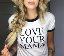 Load image into Gallery viewer, LOVE YOUR MAMA, Boyfriend Tee or Tank, Love Your Mama, Mama Tee, Mom T, Mom Gift, Mom Life, Mama Bird,  Love Your Mama