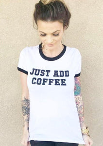 JUST ADD COFFEE Unisex Ringer Tee, Coffee T-shirt, Coffee Lover, Coffee Humour, Coffee Shirt, Coffee Tee