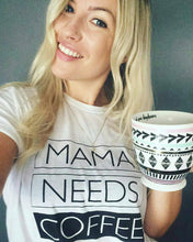 Load image into Gallery viewer, MAMA NEEDS COFFEE, White Tees, Coffee Tee, Mama Needs Coffee Tshirt, Coffee Lover Shirt, Coffee Tees, Coffee Lovers Gift, Coffee Tshirt