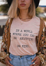 Load image into Gallery viewer, In a World Where You Can Be Anything, BE KIND, Tees, Kind tshirt, Be Kind Tshirts, Be Kind Tops, Retro Be Kind, Be Kind, Boho Clothing