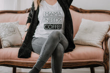 Load image into Gallery viewer, MAMA NEEDS COFFEE Tank, Mama Needs Coffee Tee, Coffee Tee, Coffee Gifts, Mama Needs Coffee Shirt, Coffee Lovers Gift , Coffee Gift