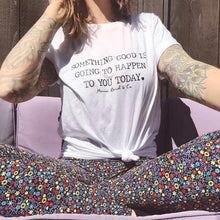 Load image into Gallery viewer, Something Good Is Going To Happen To You Today Tee, Good Vibes, Good Vibes Only, Boho Clothing