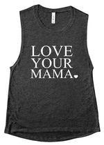 Love Your Mama - Muscle Tank