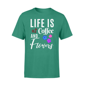 Hobby gift ide Womens Life Is Coffee And Flowers - Standard T-shirt