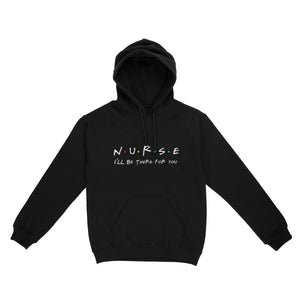 Gift For Nurse - N.U.R.S.E I'll Be There For You - Standard Hoodie