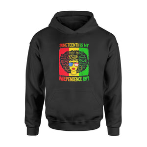 Juneteenth is My Independence Day Not July 4th- Standard Hoodie