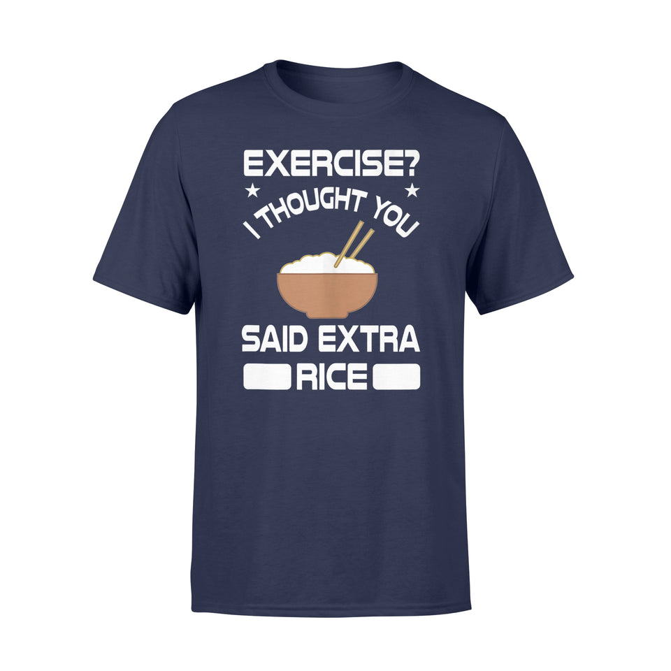 Exercise I Thought You Said Extra Rice Funny Quote Shirt - Standard T-shirt