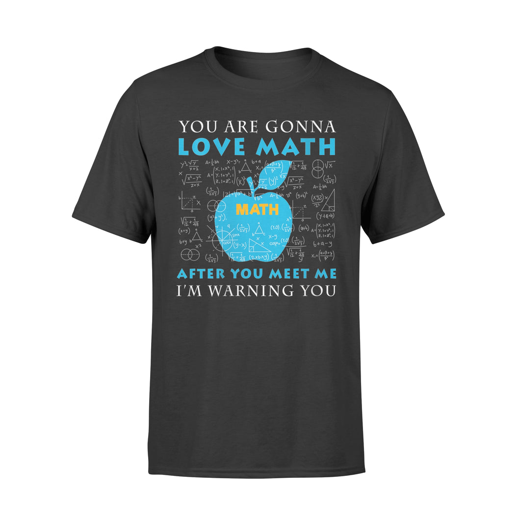 You're Gonna Love Math Shirt Math Teacher Science - Standard T-shirt
