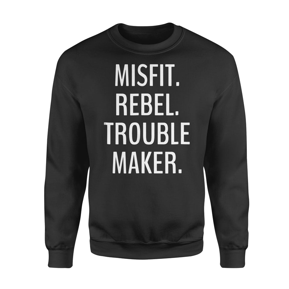 Funny Gift Idea Misfit, Rebel, Trouble Maker - Standard Fleece Sweatshirt