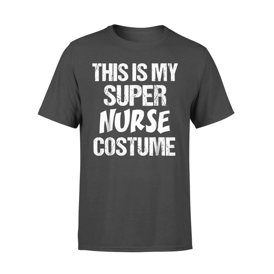 Nurse Gift Idea Funny This My Super Nurse Costume Superhero - Standard T-shirt
