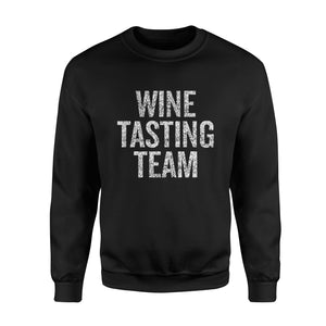 Holiday gift idea Wine Tasting Team | Vacation Funny T-Shirt - Standard Fleece Sweatshirt