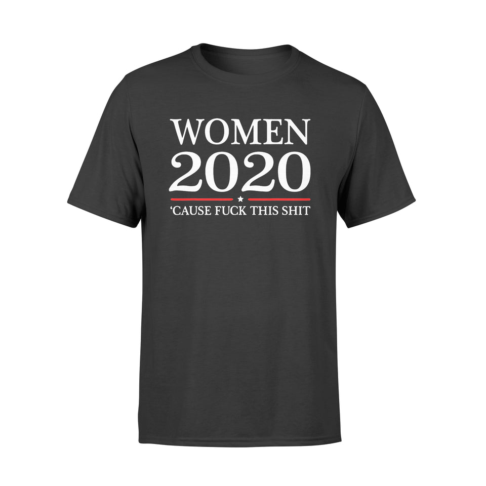 Women 2020 'Cause Fuck This Shit T-Shirt - Standard T-shirt