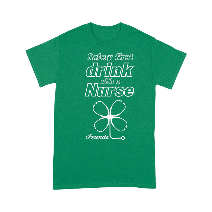 Personalized St Patrick Gift Idea - Safety First Drink With A Nurse - Standard T-shirt