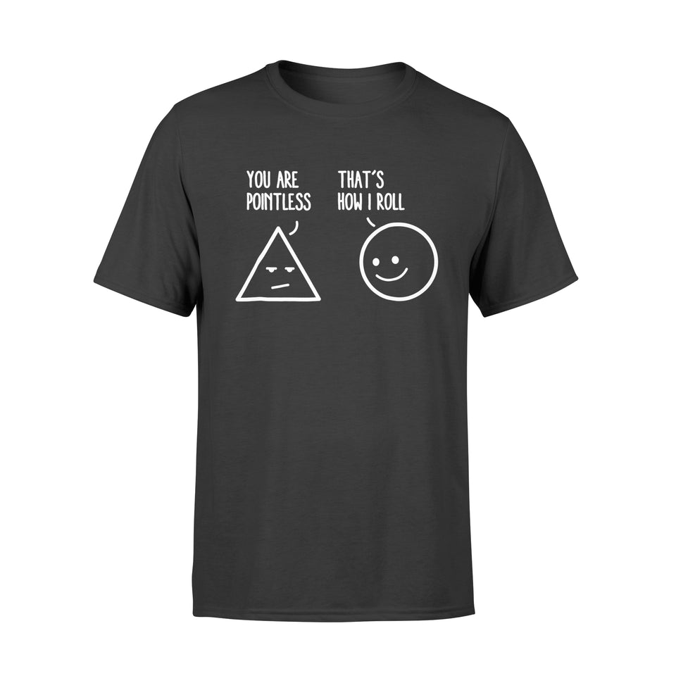 You Are Pointless That Is How I Roll Math T-Shirt - Standard T-shirt