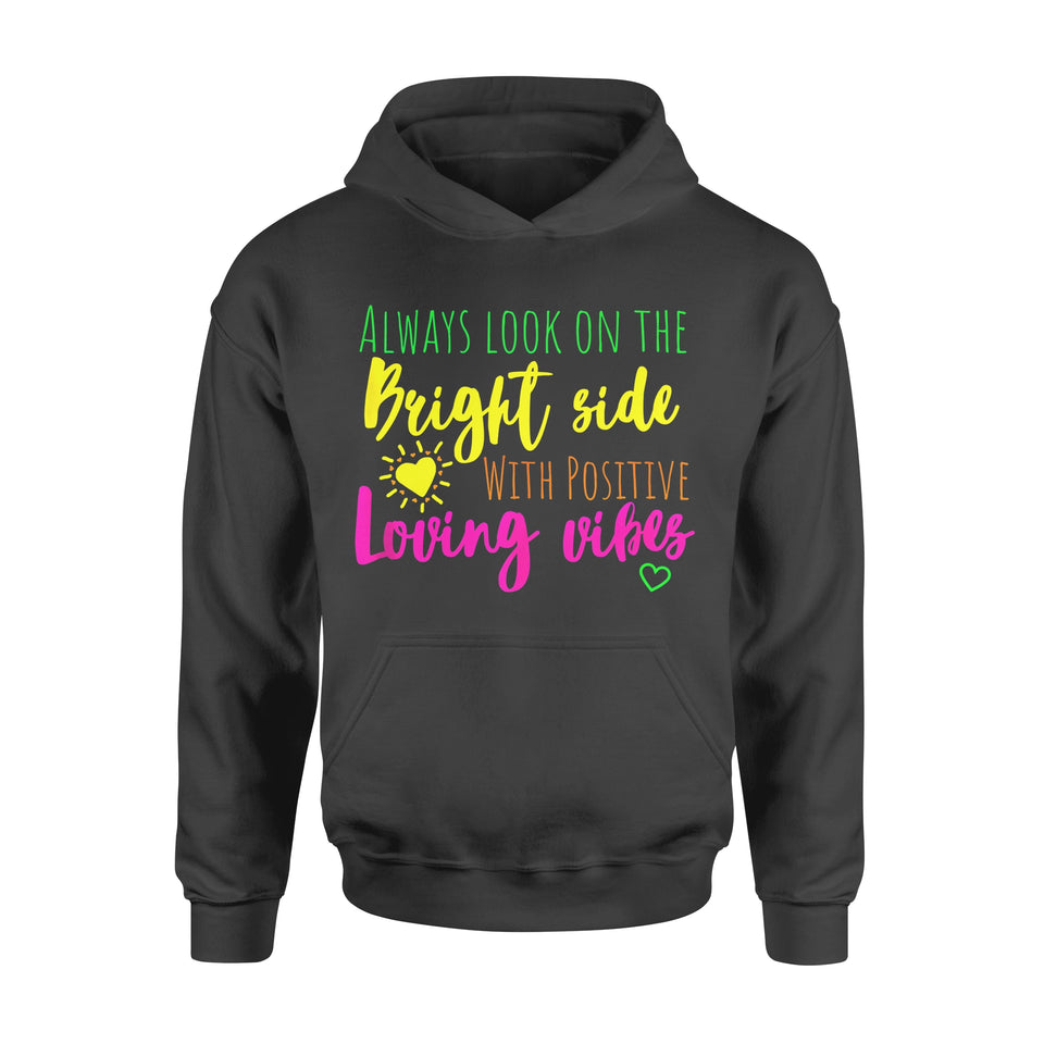 Funny Gift Idea Look On The Bright Side With Positive Loving - Standard Hoodie