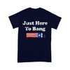 4th Of July Gift Idea - Just Here To Bang Funny Fireworks - Standard T-shirt