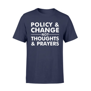 Anti Gun Shirt - Policy & Change NOT Thoughts & Prayers - Standard T-shirt