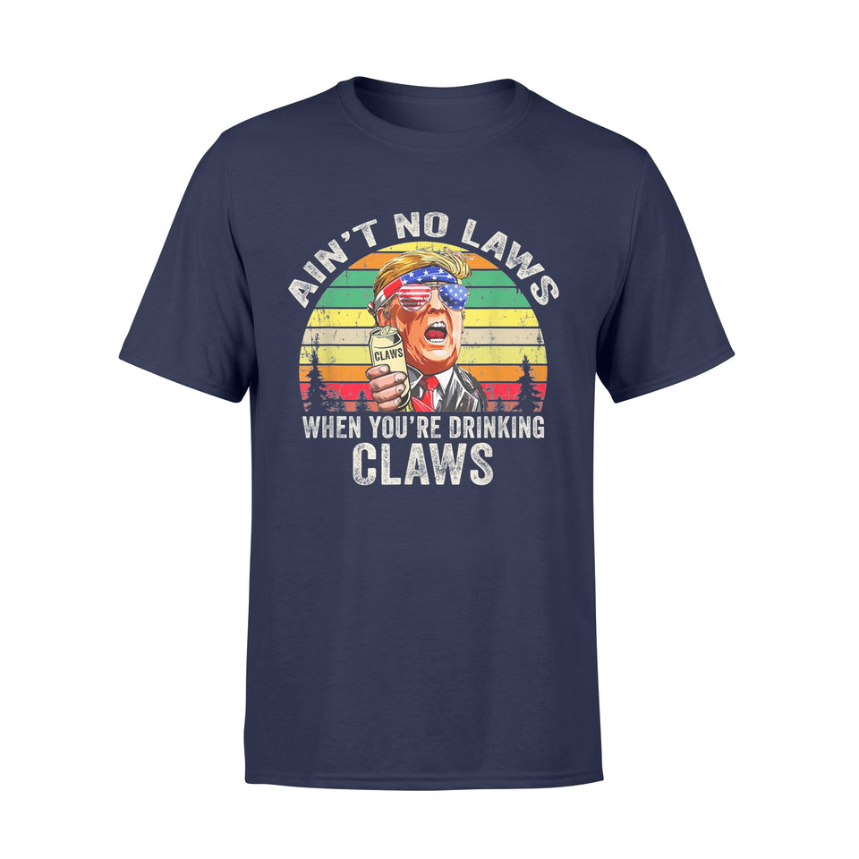 Trump Shirt Ain't No Laws When You're Drinking Claws T-Shirt - Standard T-shirt