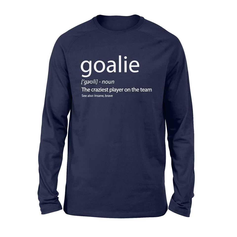 Goalie Gear Shirt Goalkeeper Definition T-Shirt - Standard Long Sleeve