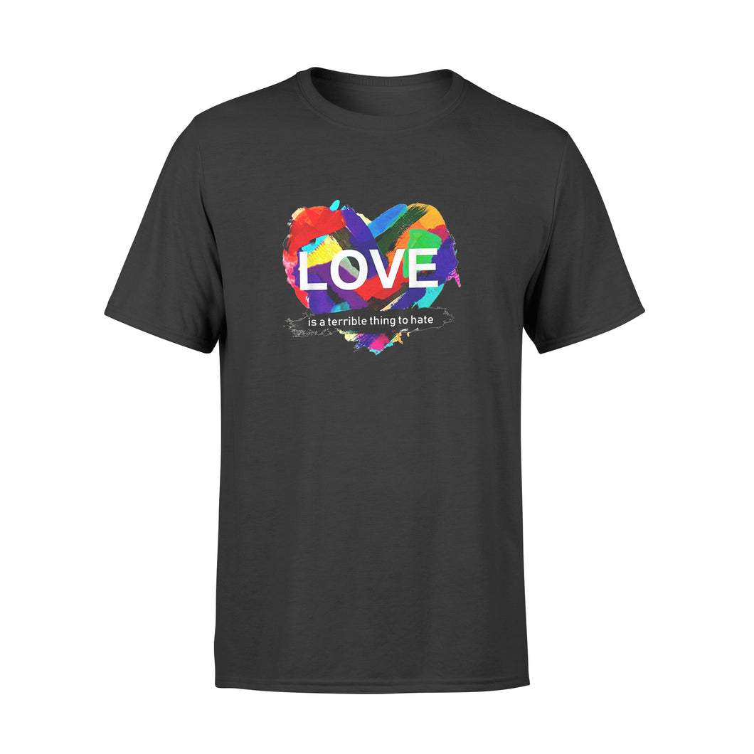 Lgbt Pride Heart Love Is A Terrible Thing To Hate - Standard T-shirt