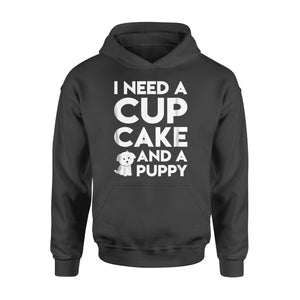Dog Gift Idea I Need A Cupcake And A Puppy - Standard Hoodie