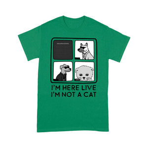Personalized Pet Gift Idea - I'm Here Live, I'm Not A Cat - Standard T-shirt