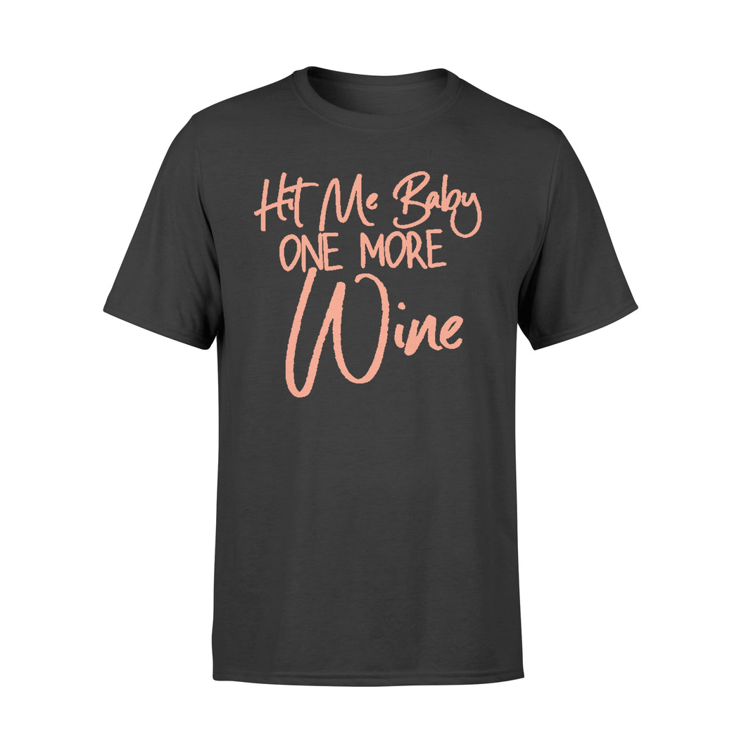 Hit Me Baby One More Wine Tshirt - Standard T-shirt