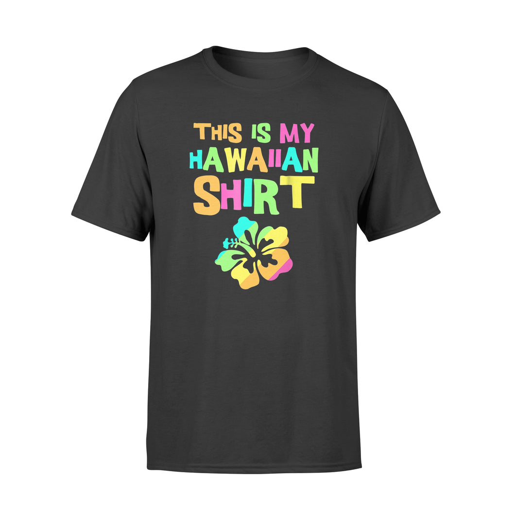 This Is My Hawaiian Shirt Tropical Luau Costume Gift - Standard T-shirt